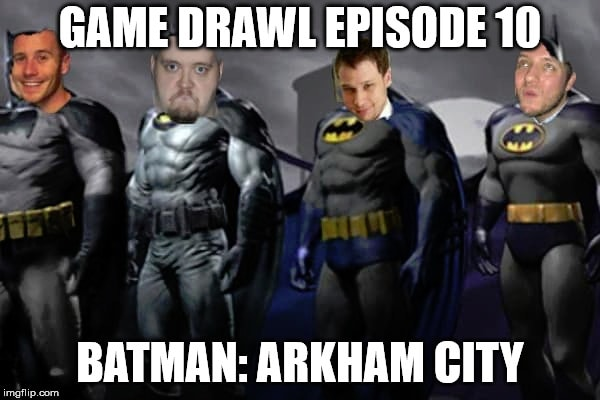 Game Drawl Episode 10 – Batman: Arkham City