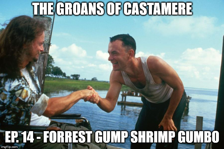 The Groans of Castamere Episode 14 – Forrest Gump Shrimp Gumbo