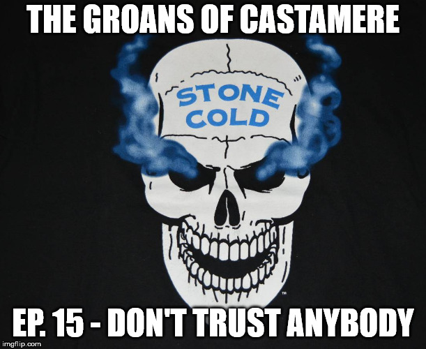 The Groans of Castamere Episode 15 – DTA-Don't Trust Anybody