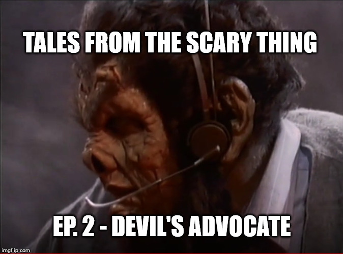 Tales from the Scary Thing Episode 2 – Devil's Advocate