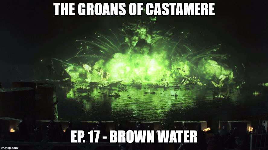 The Groans of Castamere Episode 17 – Brown Water