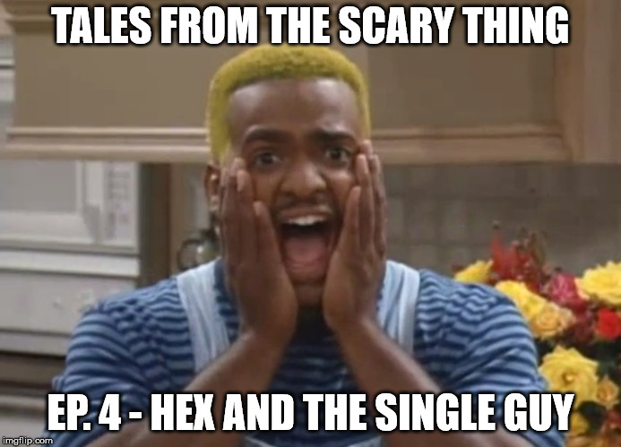 Tales from the Scary Thing Episode 4 – Hex and the Single Guy