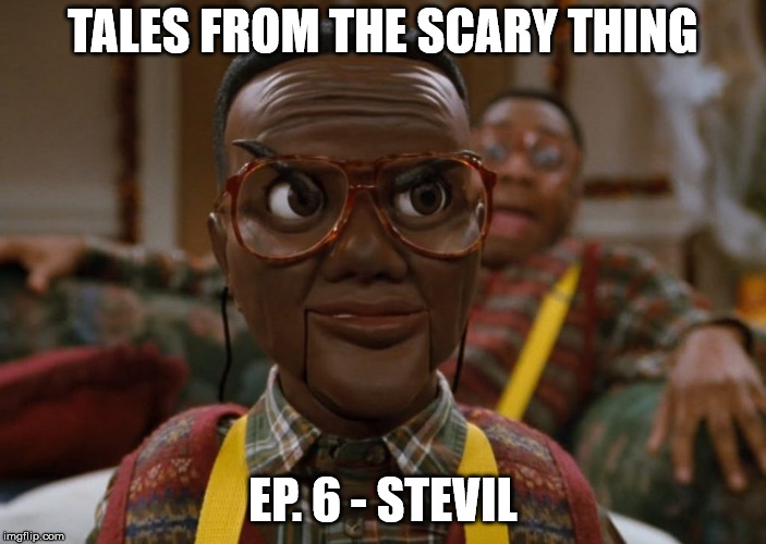 Tales from the Scary Thing Episode 6 – Stevil