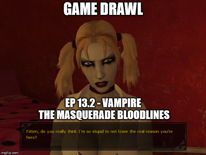 Game Drawl Episode 13.2 – Vampire the Masquerade Bloodlines