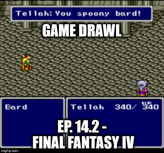 Game Drawl Episode 14.2 – Final Fantasy 4
