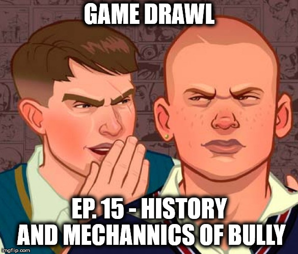 Game Drawl Episode 15 – The History and Mechanics of Rockstar's Bully
