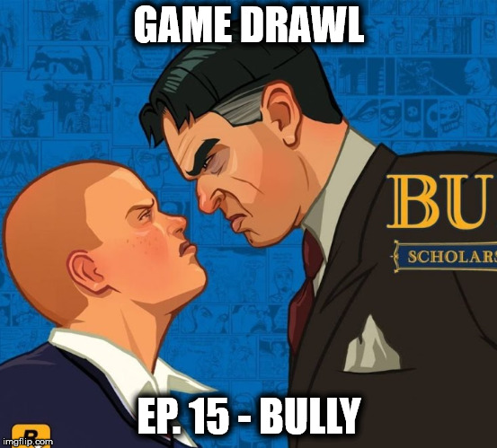 Game Drawl Episode 15 – Bully