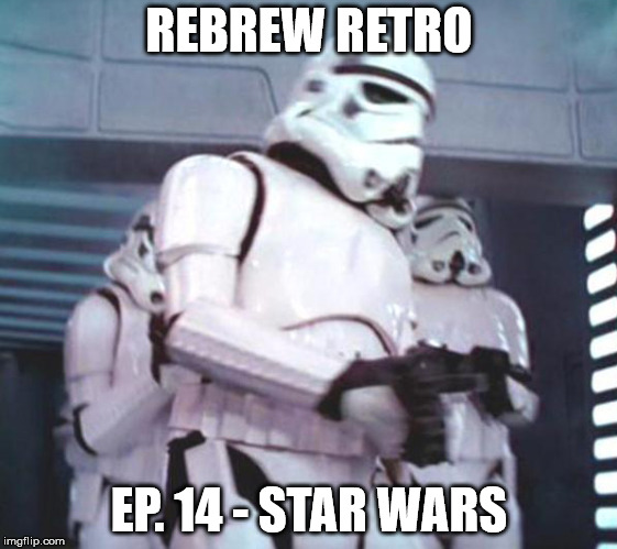 ReBrew Retro Episode 14 – Star Wars