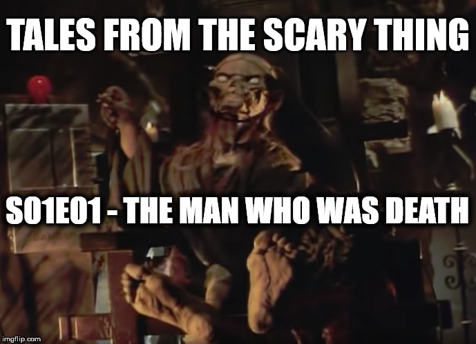 Tales from the Scary Thing Episode 8 – S01E01 The Man Who Was Death