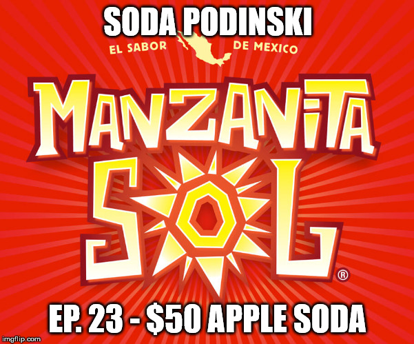 Soda Podinski Episode 23 – $50 Apple Soda