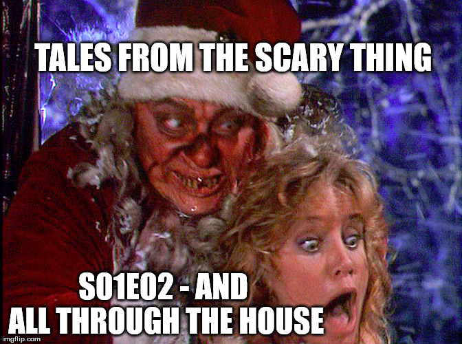 Tales from the Scary Thing Episode 9 – S01E02 And All Through the House
