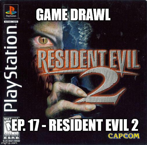Game Drawl Episode 17 – Resident Evil 2