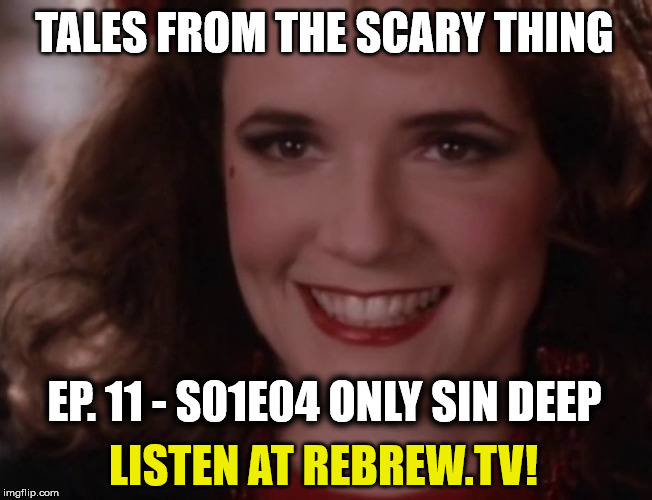 Tales from the Scary Thing Episode 11 – S01E04 Only Sin Deep