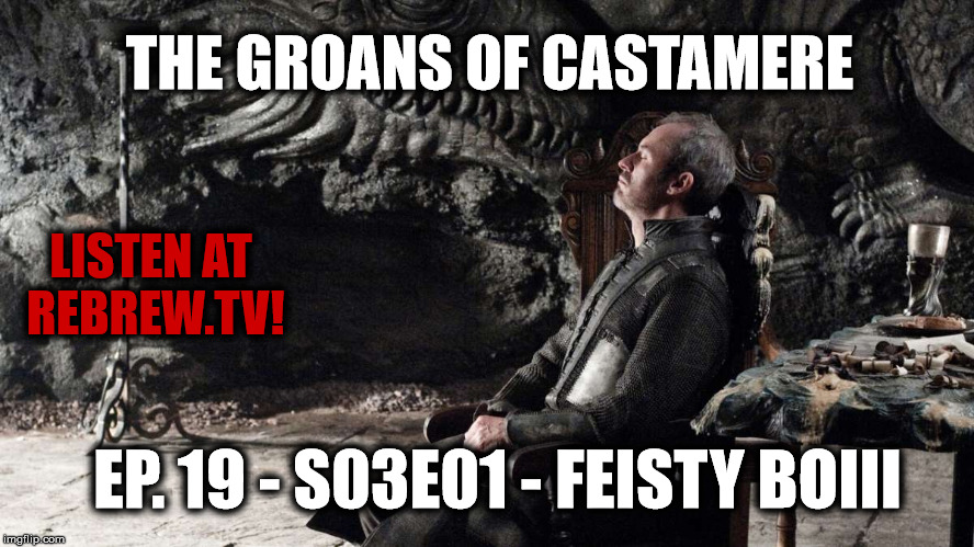 The Groans of Castamere Episode 19 – S03E01 – Feisty Boiii