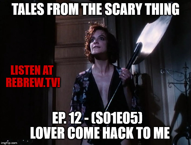 Tales from the Scary Thing Episode 12 (S01E05) – Lover Come Hack to Me