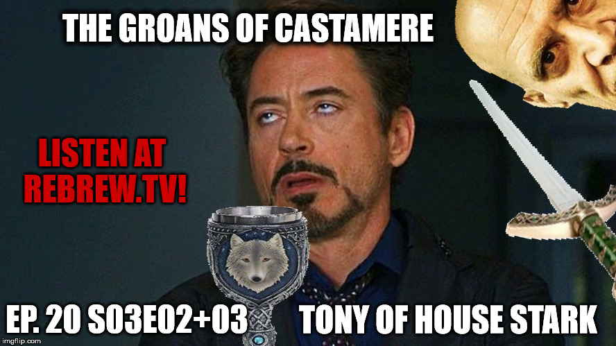 The Groans of Castamere Episode 20 – S03E02+03 – Tony of House Stark