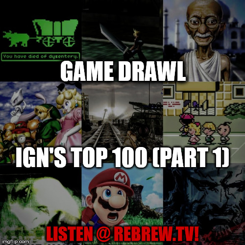 Game Drawl Episode 19 – IGN's Top 100 Part 1