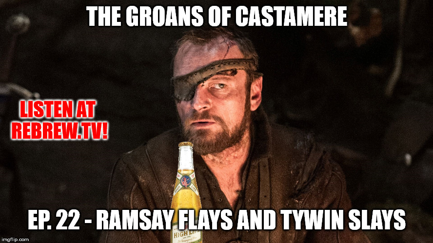 The Groans of Castamere Episode 22 – Ramsay Flays and Tywin Slays