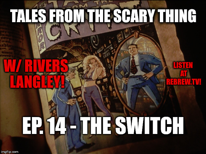 Tales from the Scary Thing Episode 14 – The Switch