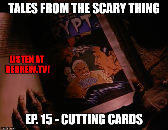 Tales from the Scary Thing Episode 15 – Cutting Cards