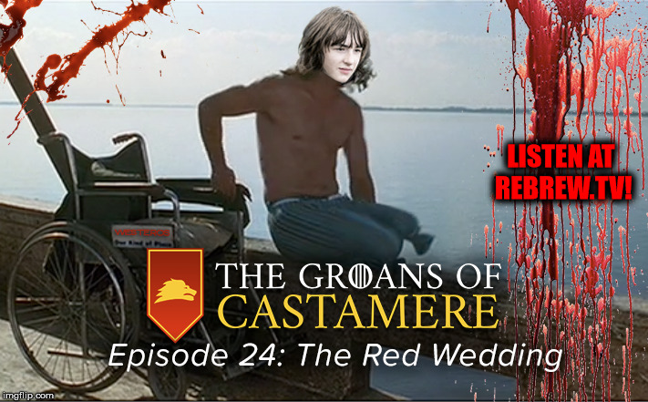 The Groans of Castamere Episode 24 – The Red Wedding (w/ Lieutenant Bran!)