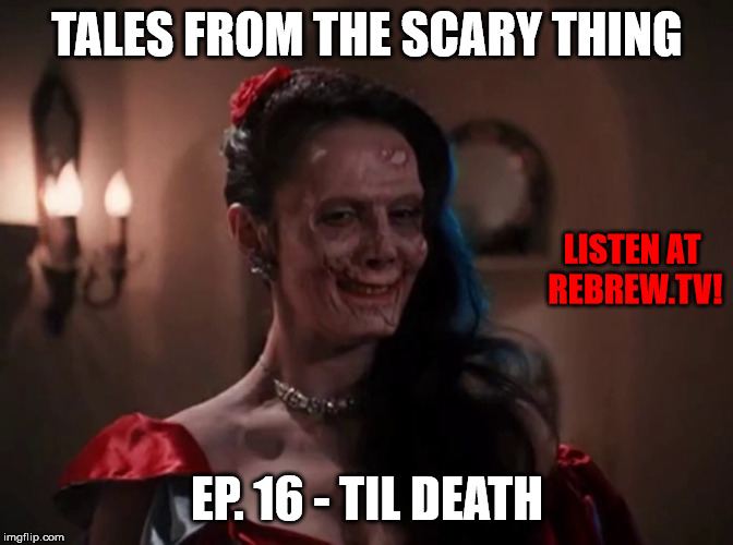 Tales from the Scary Thing Episode 16 – Til Death
