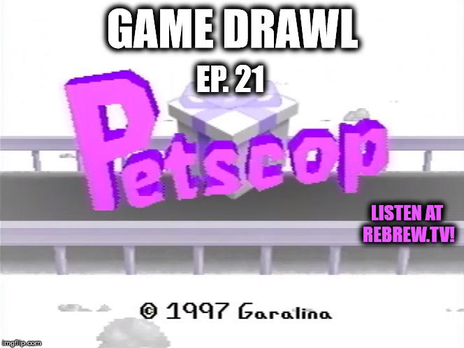 Game Drawl Episode 21 – Petscop
