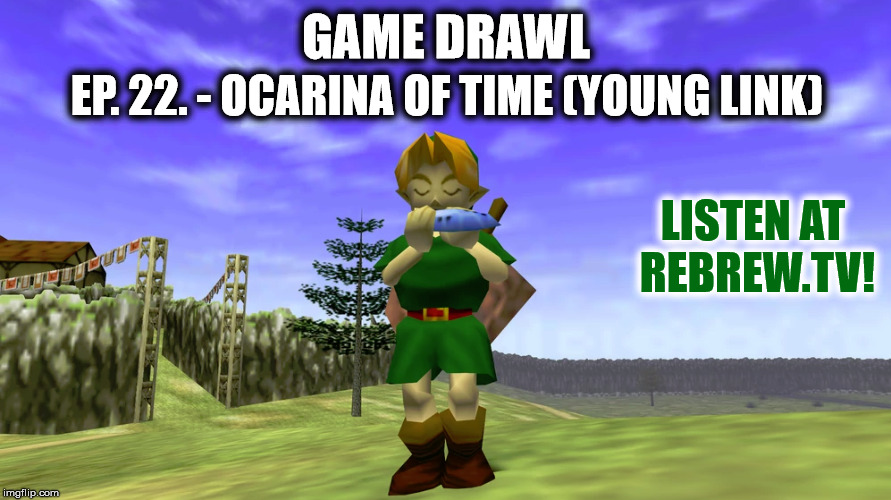 Game Drawl Episode 22 – The Legend of Zelda: Ocarina of Time (Young Link)