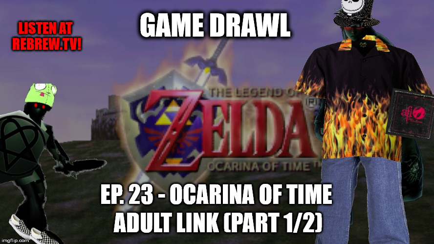 Game Drawl Episode 23 – The Legend of Zelda: The Ocarina of Time (Adult Link – Part 1/2)