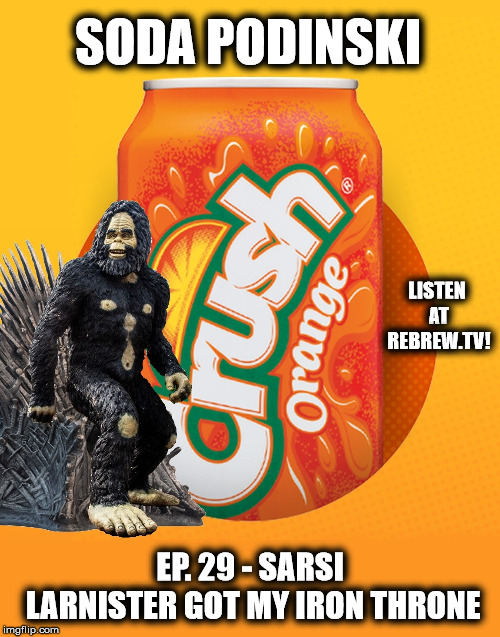 Soda Podinski Episode 29 – Sarsi Larnister Got My Iron Throne