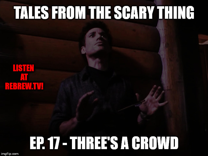 Tales from the Scary Thing Episode 17 – Three's a Crowd