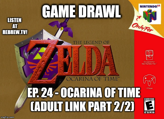 Game Drawl Episode 24 – Ocarina of Time (Adult Link Part 2/2)