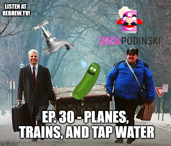 Soda Podinski Episode 30 – Planes, Trains, and Tap Water