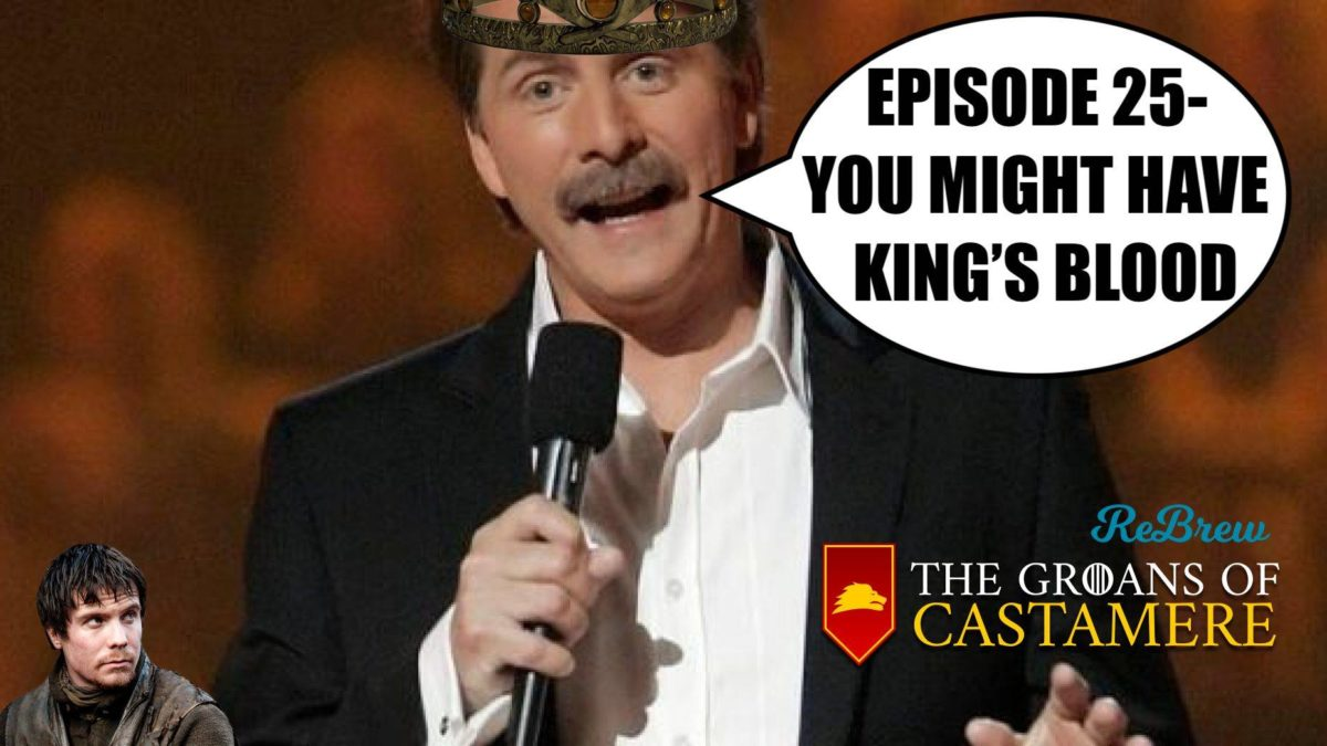 The Groans of Castamere Episode 25 – You Might Have King's Blood