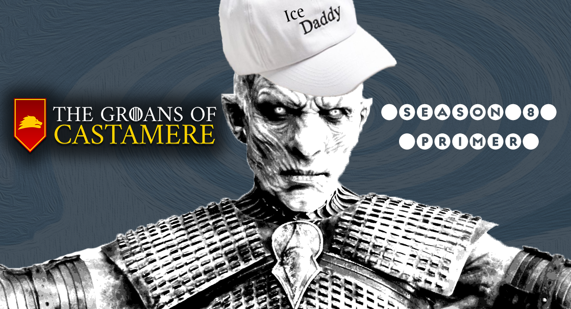 The Groans of Castamere Episode 26 – Ice Daddy (Season 8 Primer!)