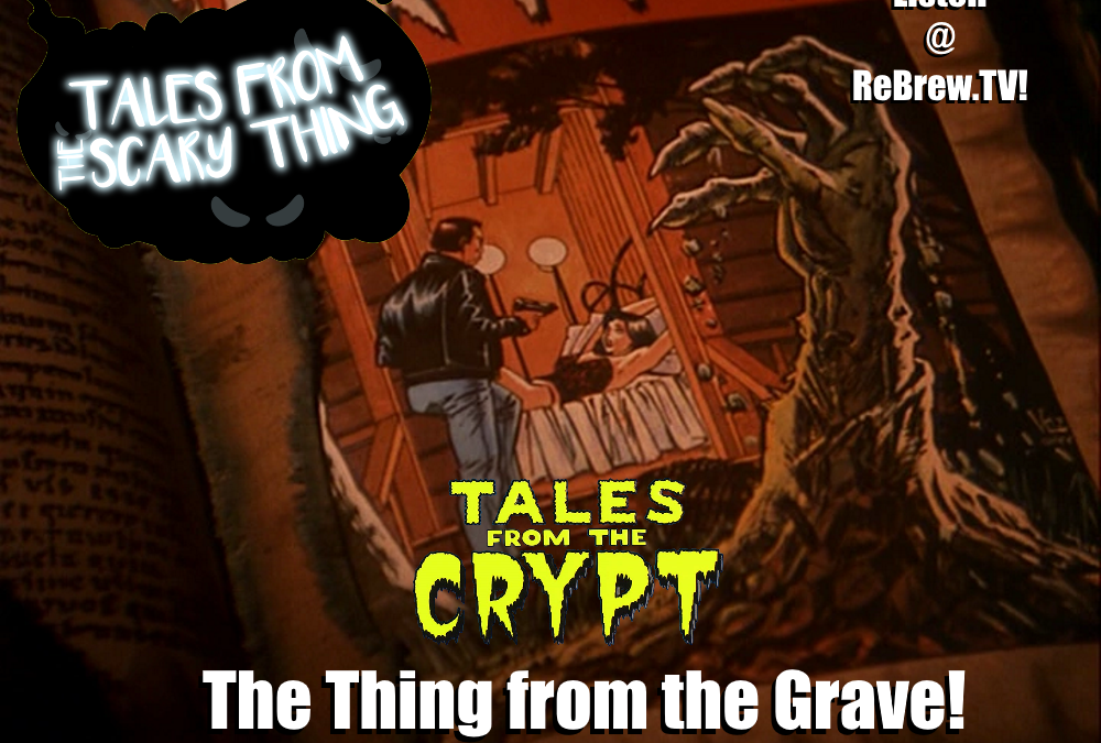 Tales from the Scary Thing Episode 18 – The Thing from the Grave