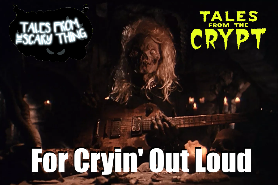 Tales from the Scary Thing Episode 20 – For Cryin' Out Loud