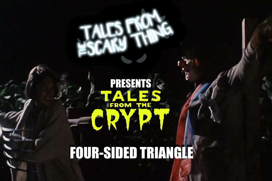 Tales from the Scary Thing Episode 21 – Four Sided Triangle