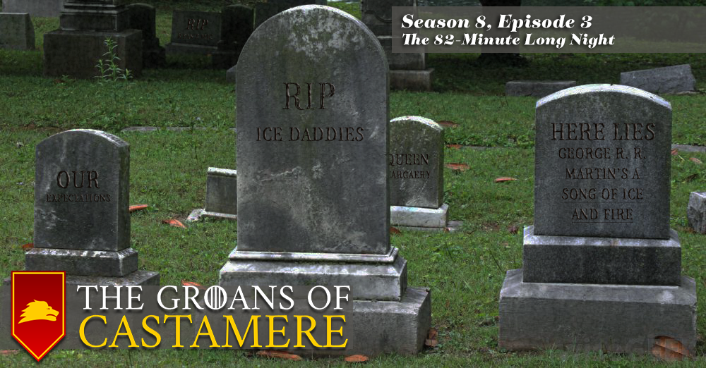 The Groans of Castamere Episode 29 – The 82 Minute Long Night