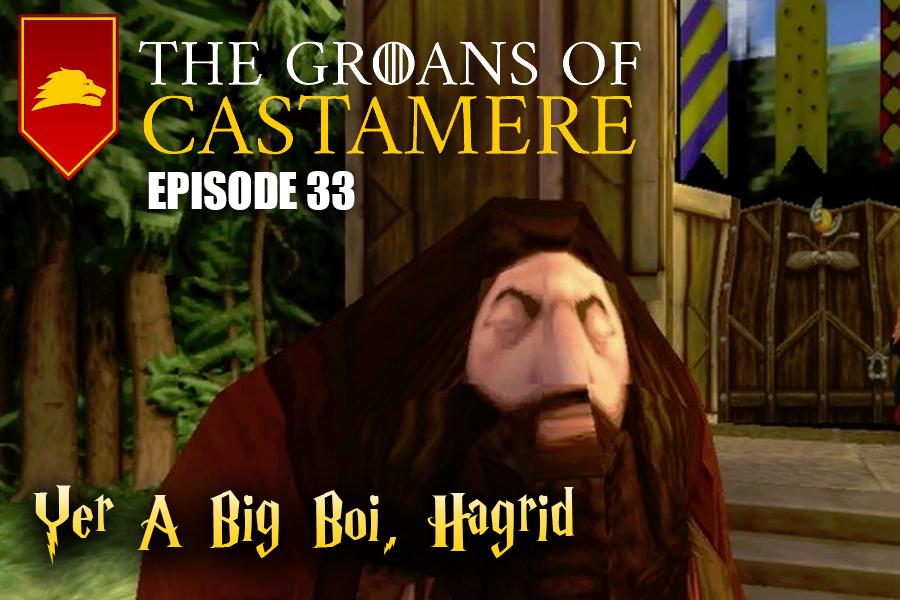The Groans of Castamere Episode 33 – Yer a Big Boi, Hagrid