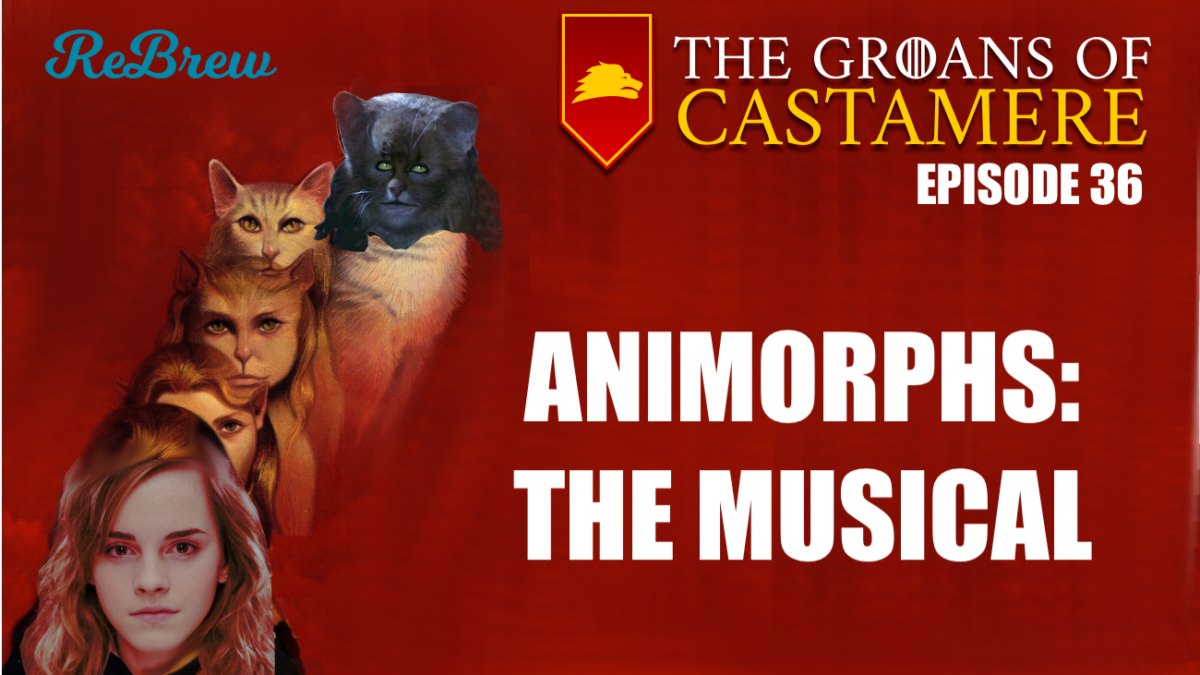 The Groans of Castamere Episode 36 – Animorphs: The Musical