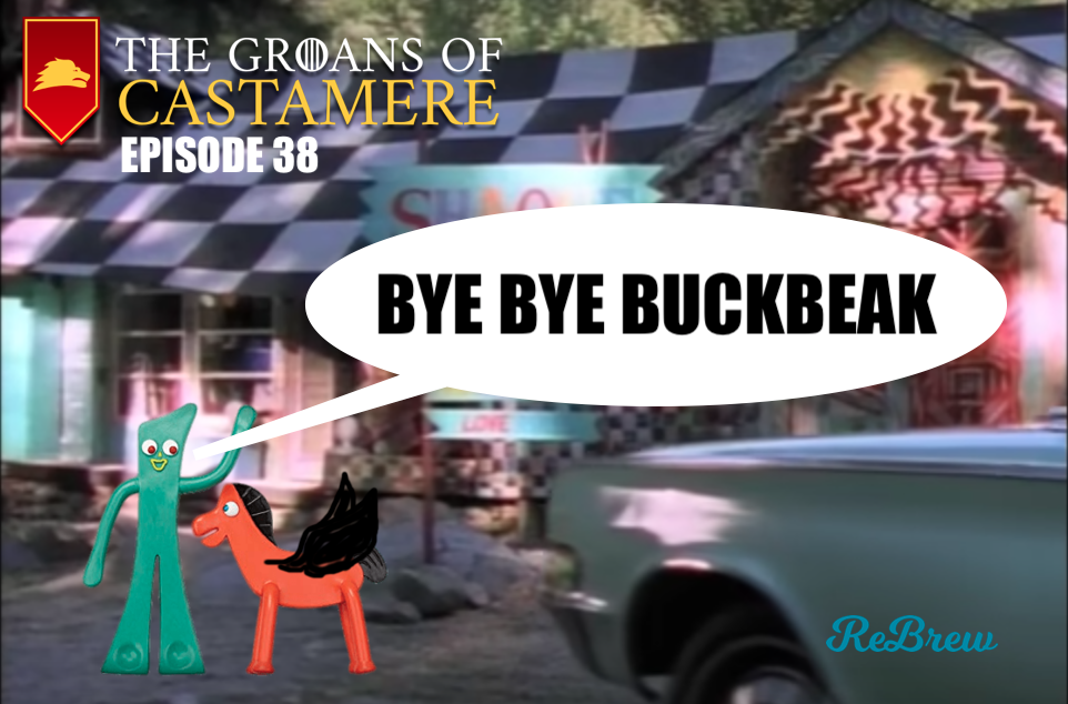The Groans of Castamere Episode 38 – Bye Bye Buckbeak