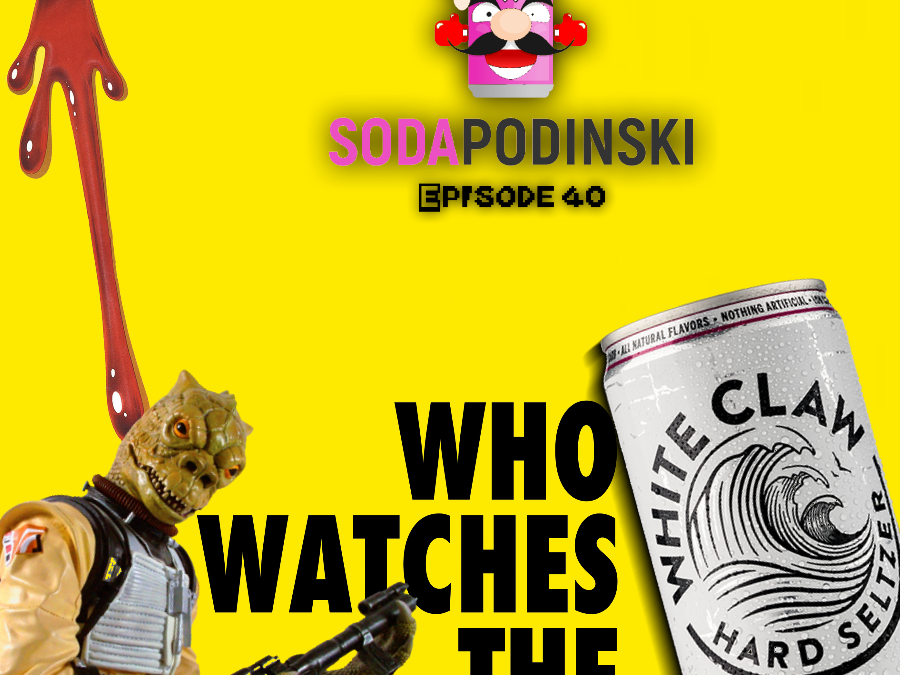 Soda Podinski Episode 40 – Who Watches the White Claw?