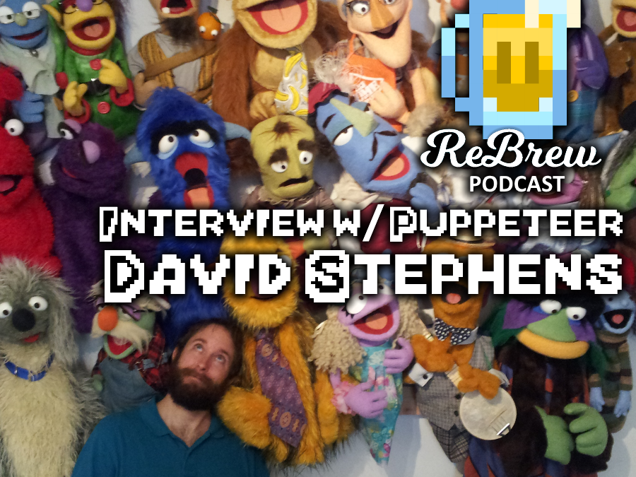 The ReBrew Podcast Episode 32 – Interview w/ Puppeteer David Stephens!