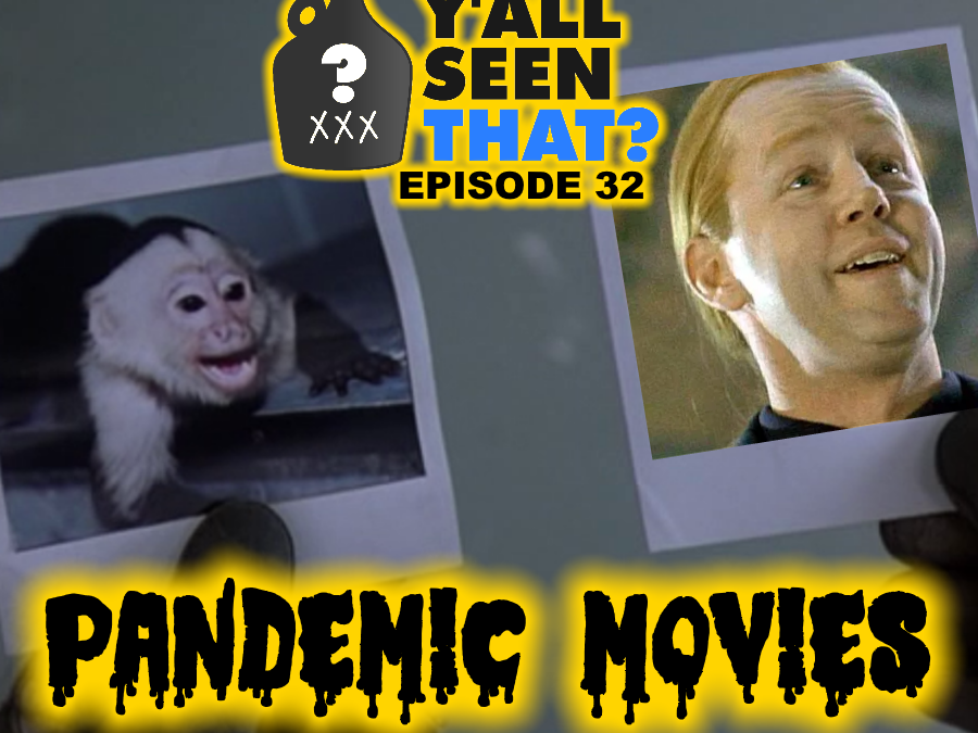 Y'all Seen That? Episode 32 – Pandemic Movies