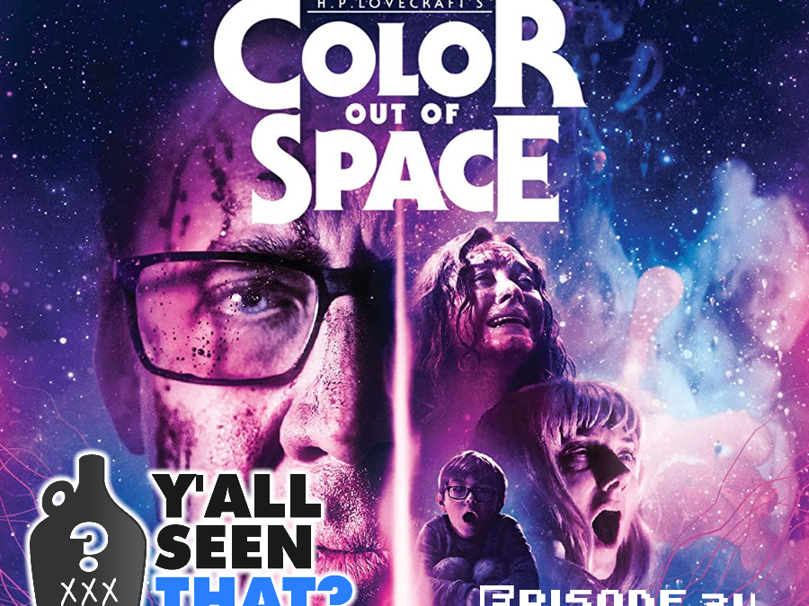 Y'all Seen That? Episode 34 – The Color Out of Space (Nic Cage Rage Part 2)