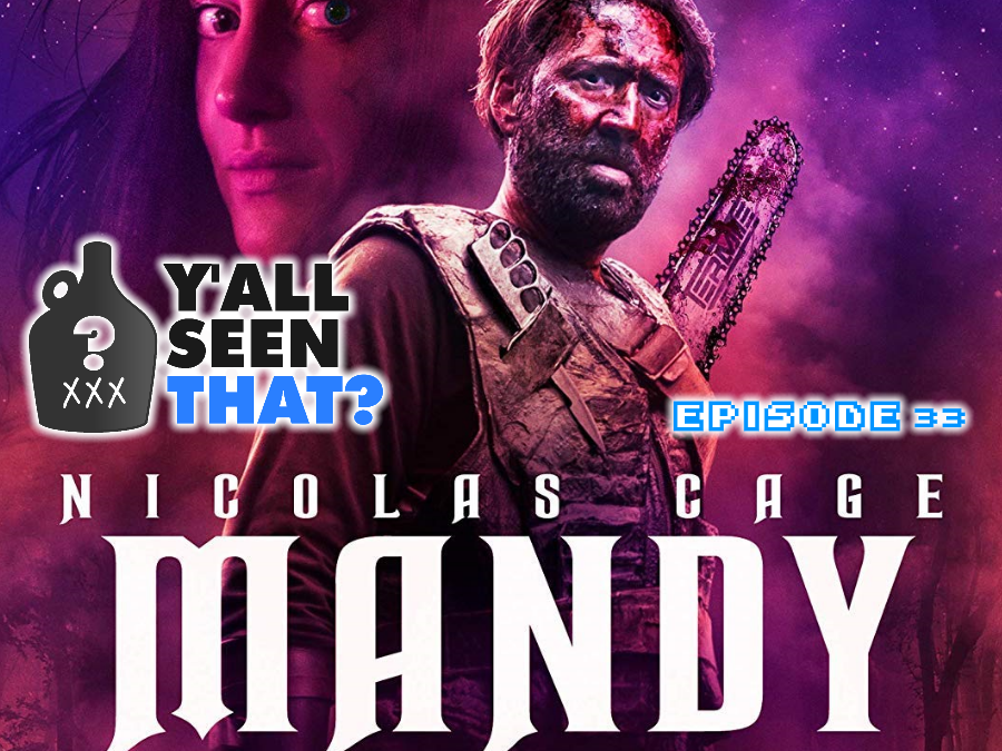Y'all Seen That? Episode 33 – Mandy (Nic Cage Rage Part 1)