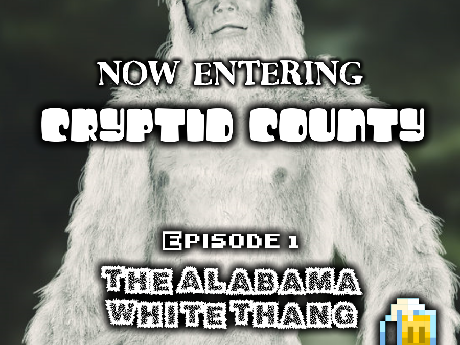 Now Entering Cryptid County Episode 1 – The Alabama White Thang