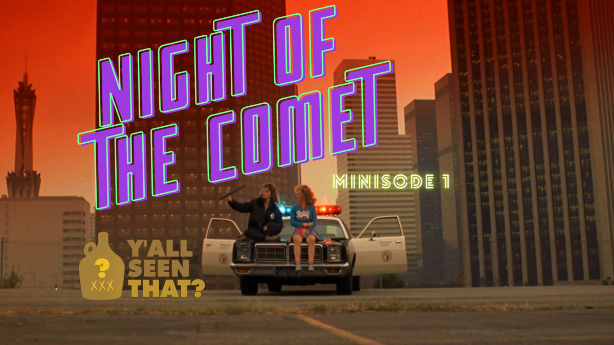 Y'all Seen That? October Minisode – Night of the Comet!