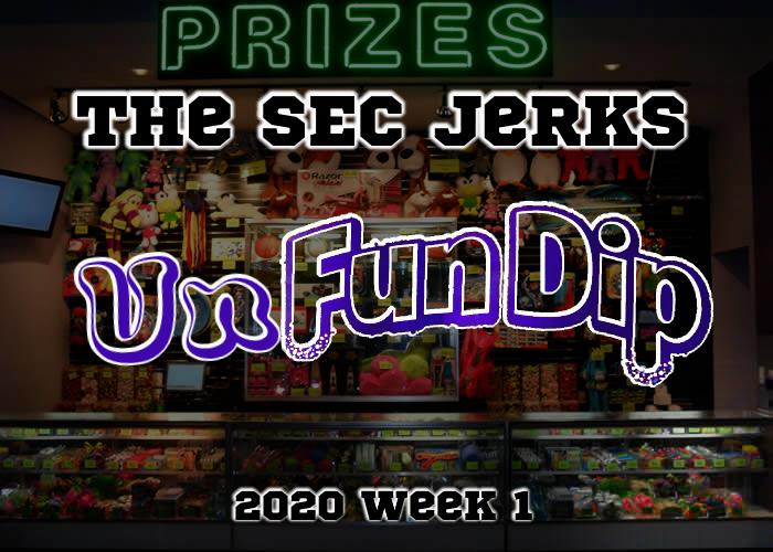The SEC Jerks 2020 Week 1 – UnFun Dip